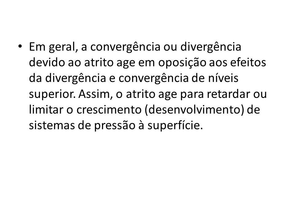 Em geral, a convergência ou divergência devido ao atrito age em oposição aos efeitos da divergência e convergência de níveis superior.