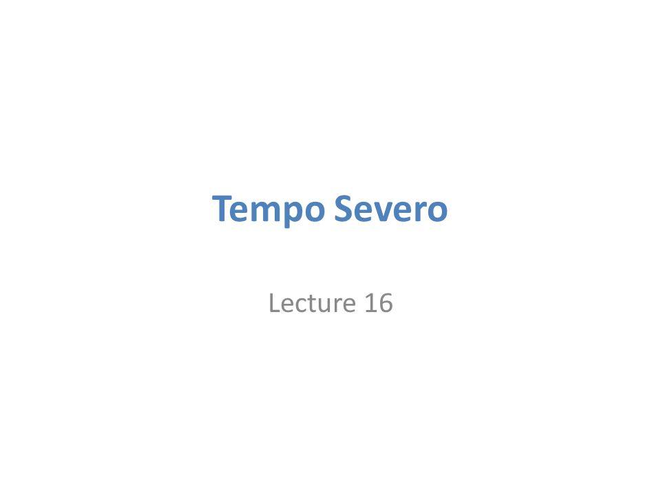 Tempo Severo Lecture 16