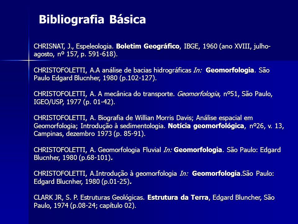 Bibliografia Básica CHRISNAT, J., Espeleologia. Boletim Geográfico, IBGE, 1960 (ano XVIII, julho-agosto, nº 157, p. 591-618).