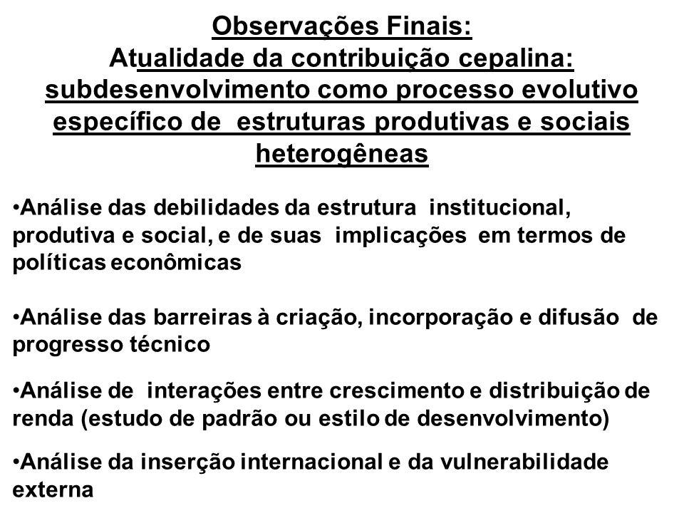 Observações Finais: Atualidade da contribuição cepalina: subdesenvolvimento como processo evolutivo específico de estruturas produtivas e sociais heterogêneas