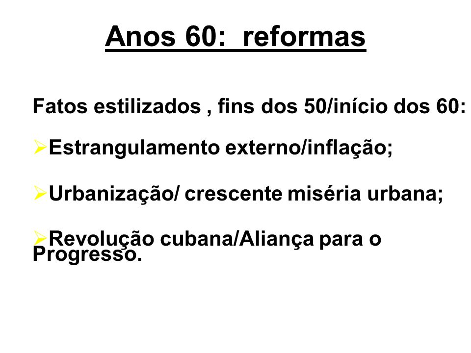 Anos 60: reformas Fatos estilizados , fins dos 50/início dos 60: