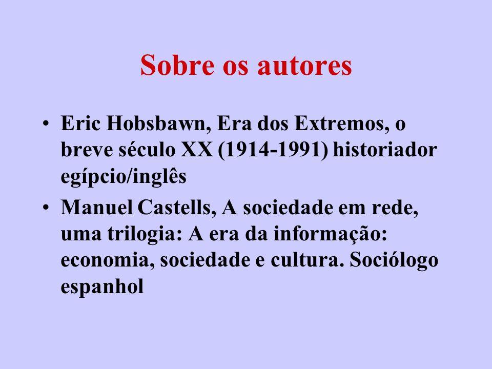 Sobre os autores Eric Hobsbawn, Era dos Extremos, o breve século XX (1914-1991) historiador egípcio/inglês.