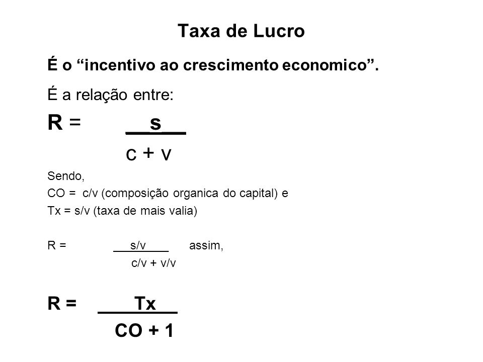 R = __s__ c + v Taxa de Lucro R = Tx__ CO + 1