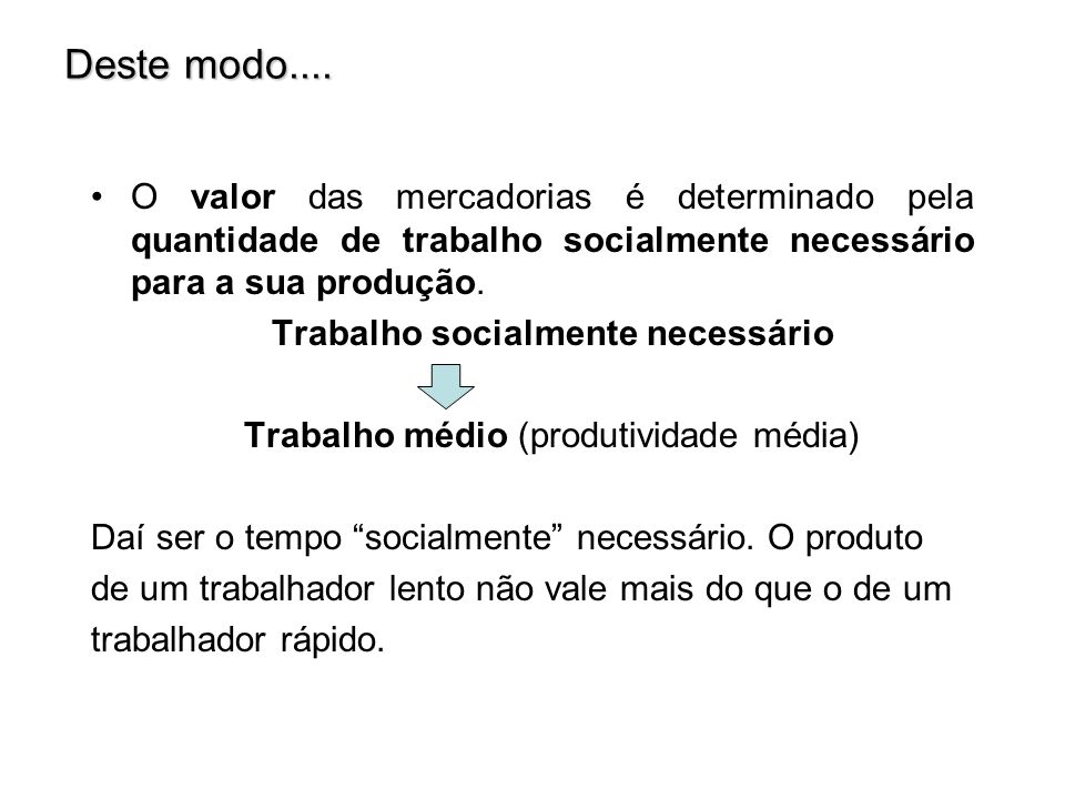 Deste modo.... O valor das mercadorias é determinado pela quantidade de trabalho socialmente necessário para a sua produção.
