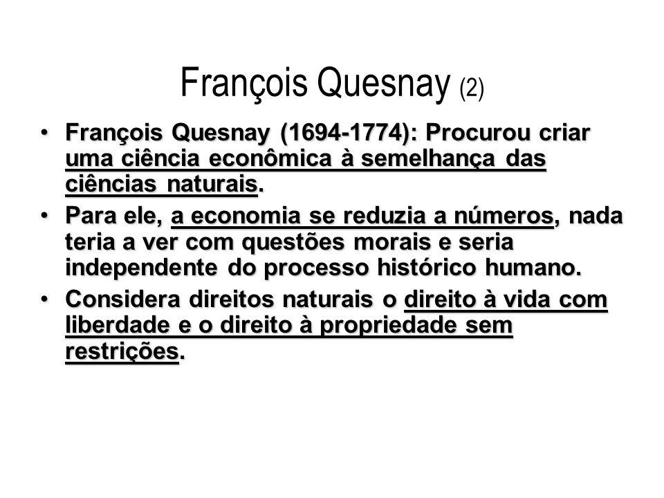 François Quesnay (2) François Quesnay (1694-1774): Procurou criar uma ciência econômica à semelhança das ciências naturais.