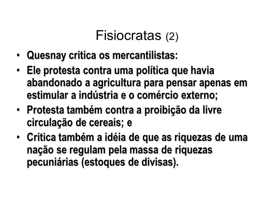 Fisiocratas (2) Quesnay critica os mercantilistas: