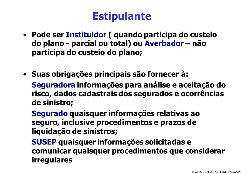 Estipulante Pode ser Instituidor ( quando participa do custeio do plano - parcial ou total) ou Averbador – não participa do custeio do plano;