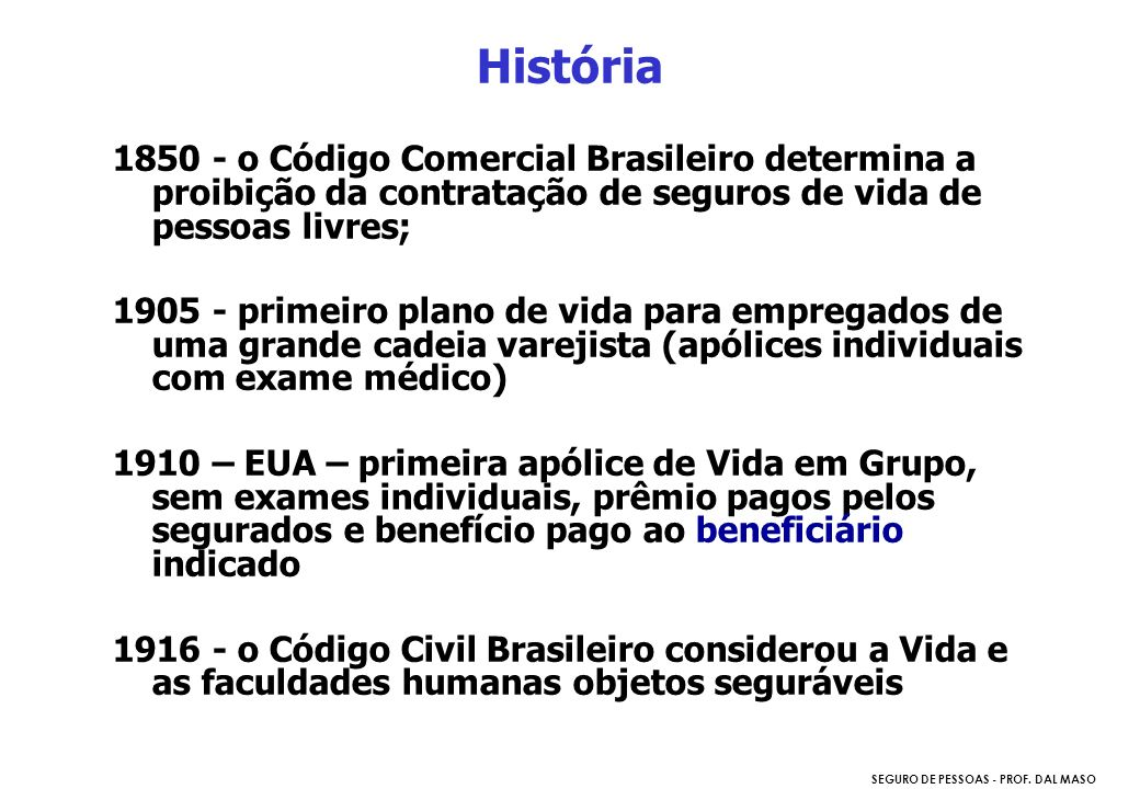 História 1850 - o Código Comercial Brasileiro determina a proibição da contratação de seguros de vida de pessoas livres;