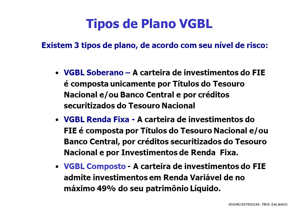 Tipos de Plano VGBL Existem 3 tipos de plano, de acordo com seu nível de risco: