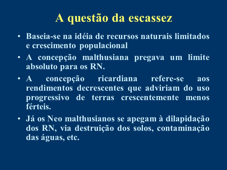 A questão da escassez Baseia-se na idéia de recursos naturais limitados e crescimento populacional.