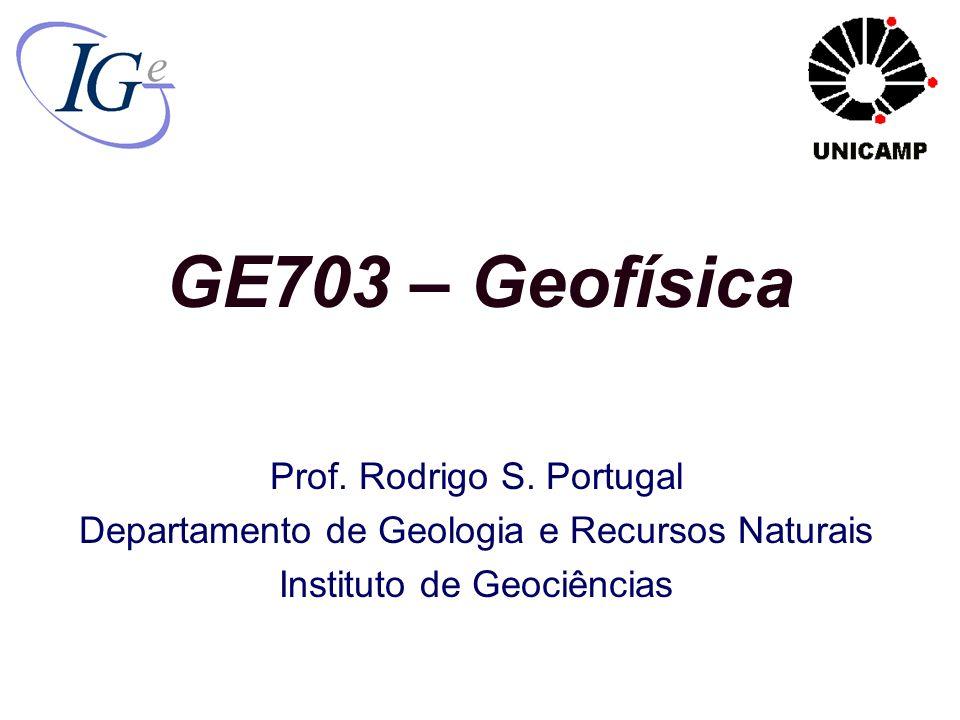 GE703 – Geofísica Prof. Rodrigo S. Portugal