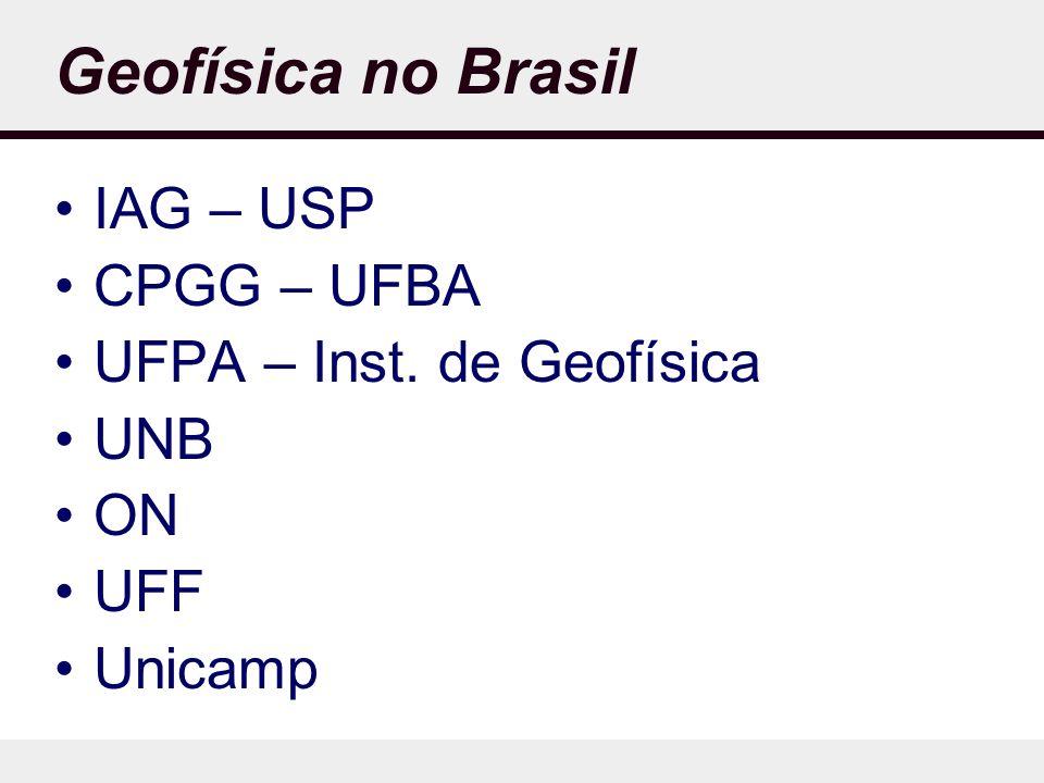 Geofísica no Brasil IAG – USP CPGG – UFBA UFPA – Inst. de Geofísica