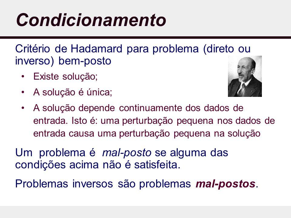 Condicionamento Critério de Hadamard para problema (direto ou inverso) bem-posto. Existe solução; A solução é única;