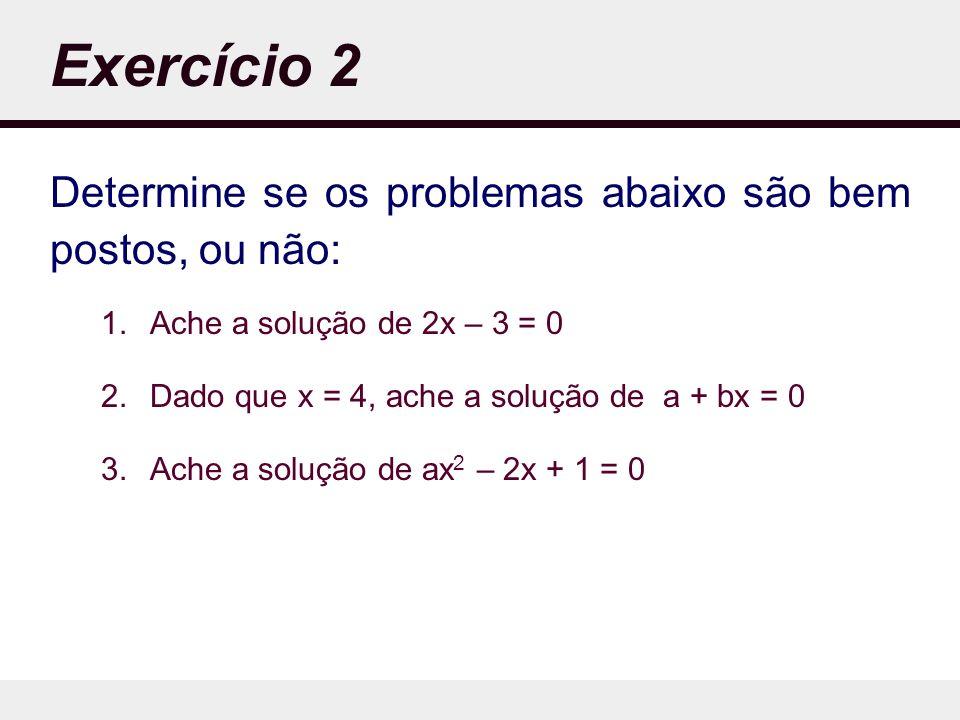 Exercício 2 Determine se os problemas abaixo são bem postos, ou não: