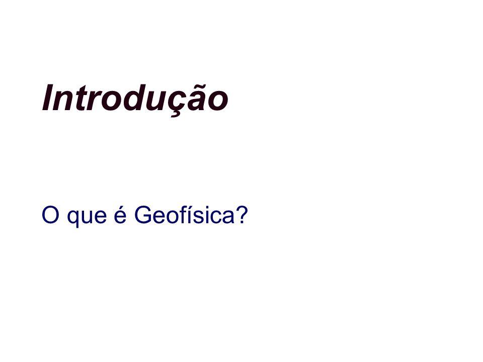 Introdução O que é Geofísica