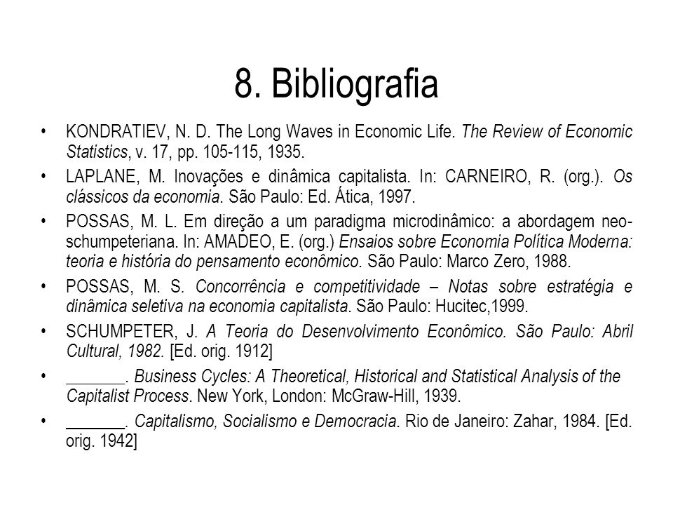 8. Bibliografia KONDRATIEV, N. D. The Long Waves in Economic Life. The Review of Economic Statistics, v. 17, pp. 105-115, 1935.