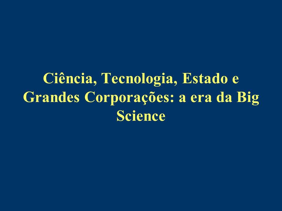 Ciência, Tecnologia, Estado e Grandes Corporações: a era da Big Science