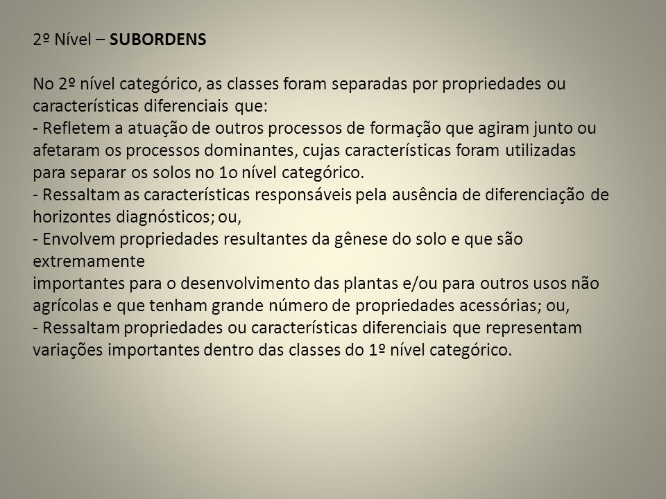 2º Nível – SUBORDENS No 2º nível categórico, as classes foram separadas por propriedades ou. características diferenciais que: