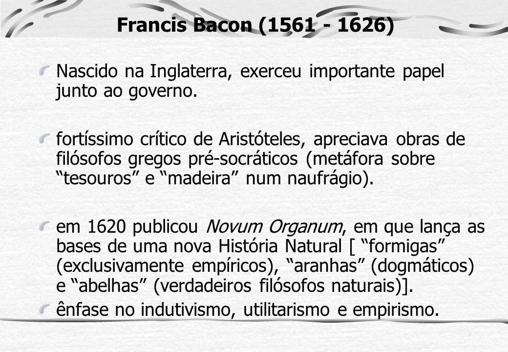 Francis Bacon (1561 - 1626) Nascido na Inglaterra, exerceu importante papel junto ao governo.