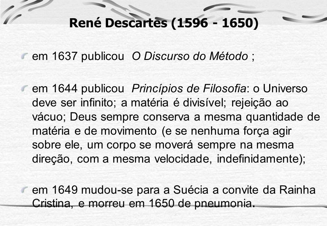 René Descartes (1596 - 1650) em 1637 publicou O Discurso do Método ;