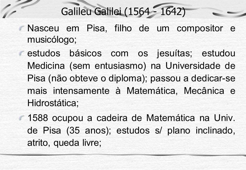 Galileu Galilei (1564 - 1642) Nasceu em Pisa, filho de um compositor e musicólogo;