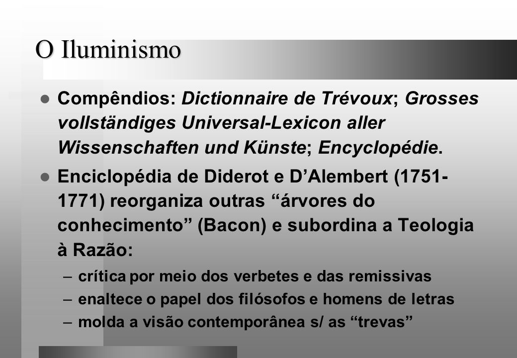 O IluminismoCompêndios: Dictionnaire de Trévoux; Grosses vollständiges Universal-Lexicon aller Wissenschaften und Künste; Encyclopédie.