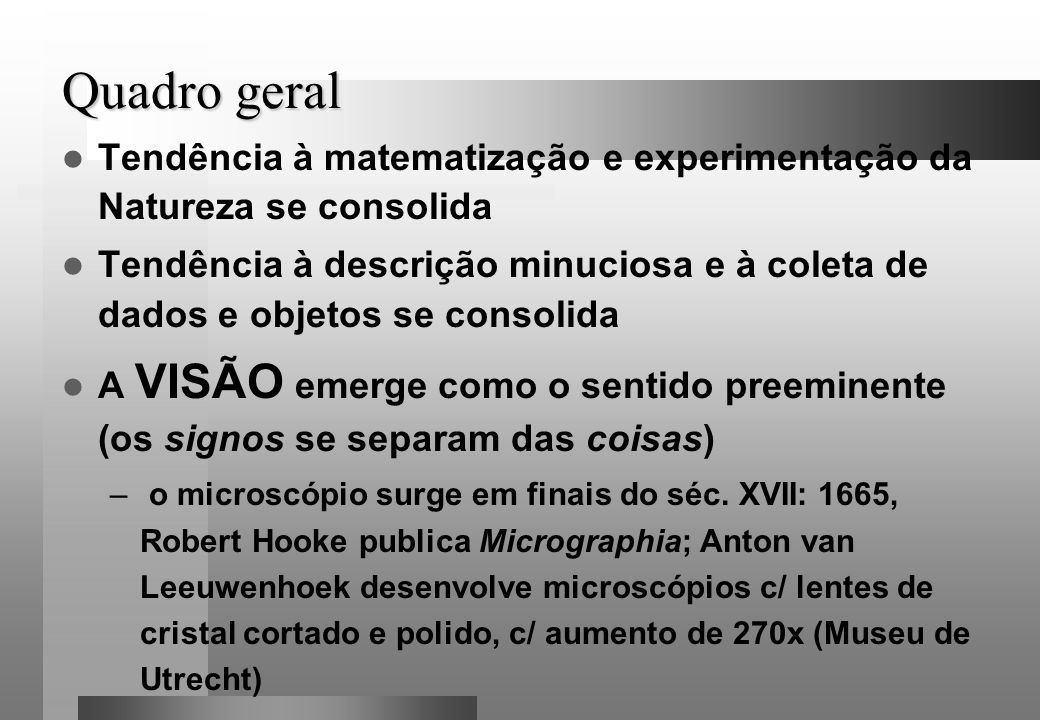 Quadro geralTendência à matematização e experimentação da Natureza se consolida.