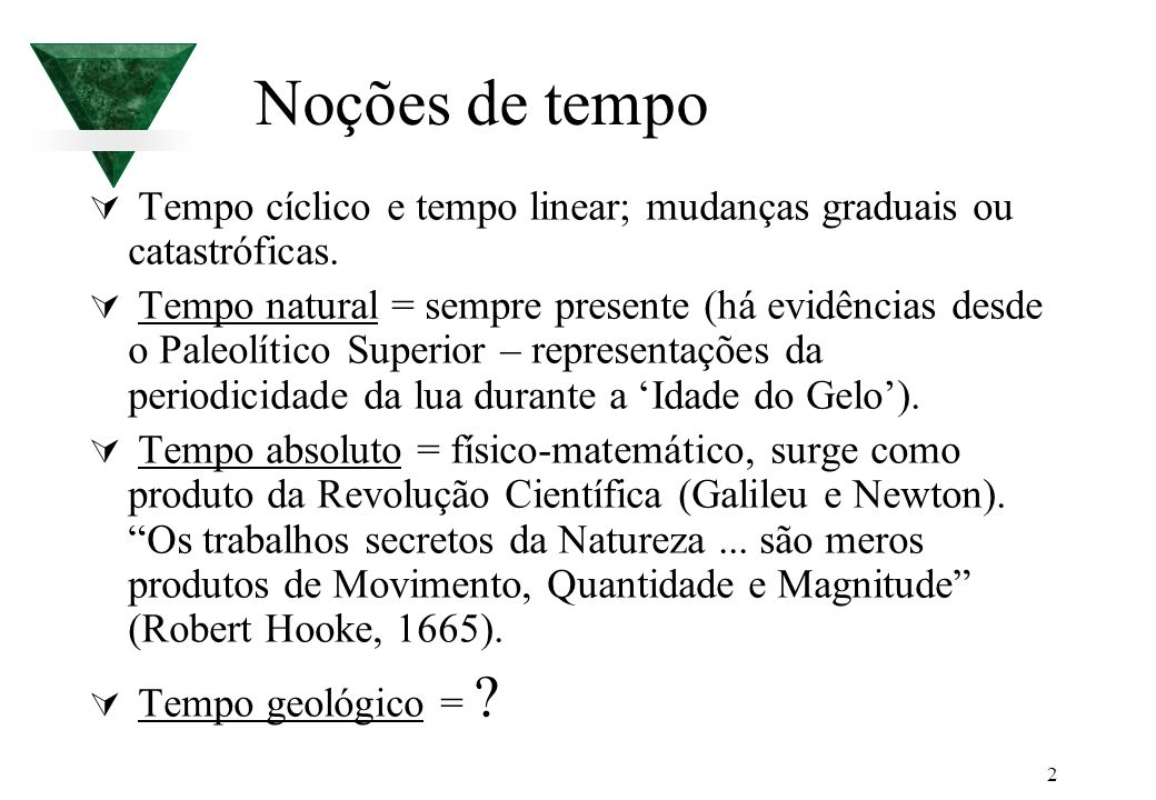 Noções de tempo Tempo cíclico e tempo linear; mudanças graduais ou catastróficas.