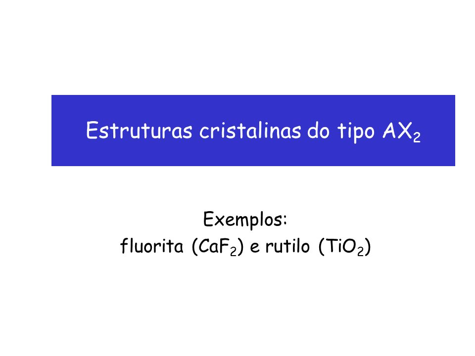 Estruturas cristalinas do tipo AX2