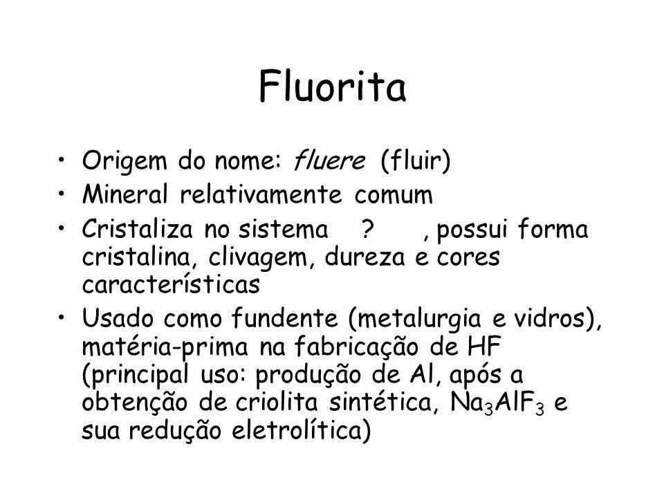 Fluorita Origem do nome: fluere (fluir) Mineral relativamente comum