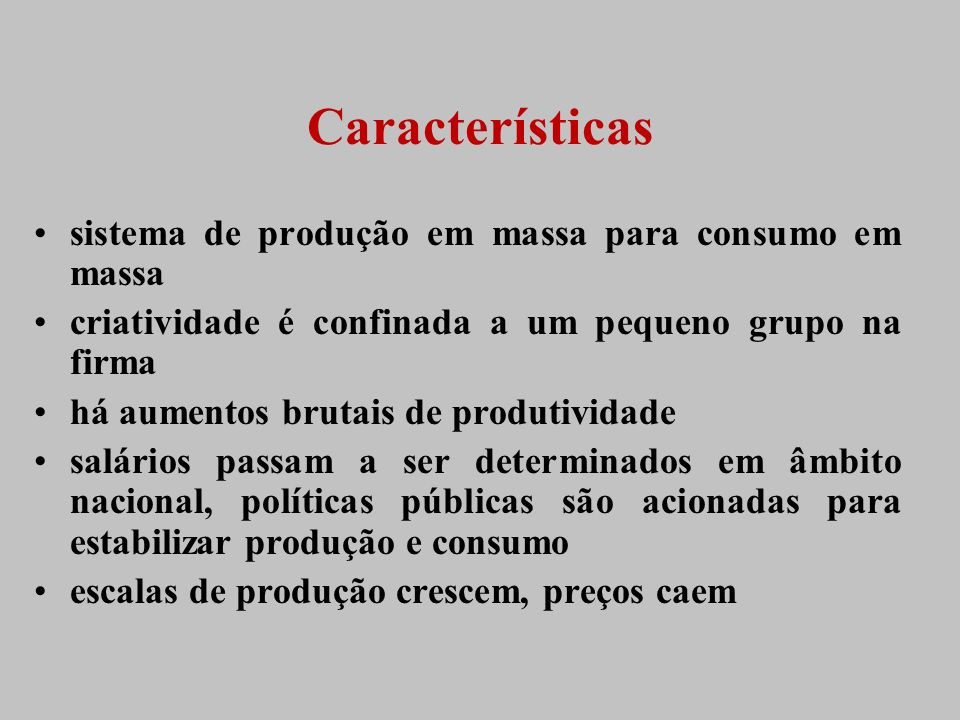 Características sistema de produção em massa para consumo em massa