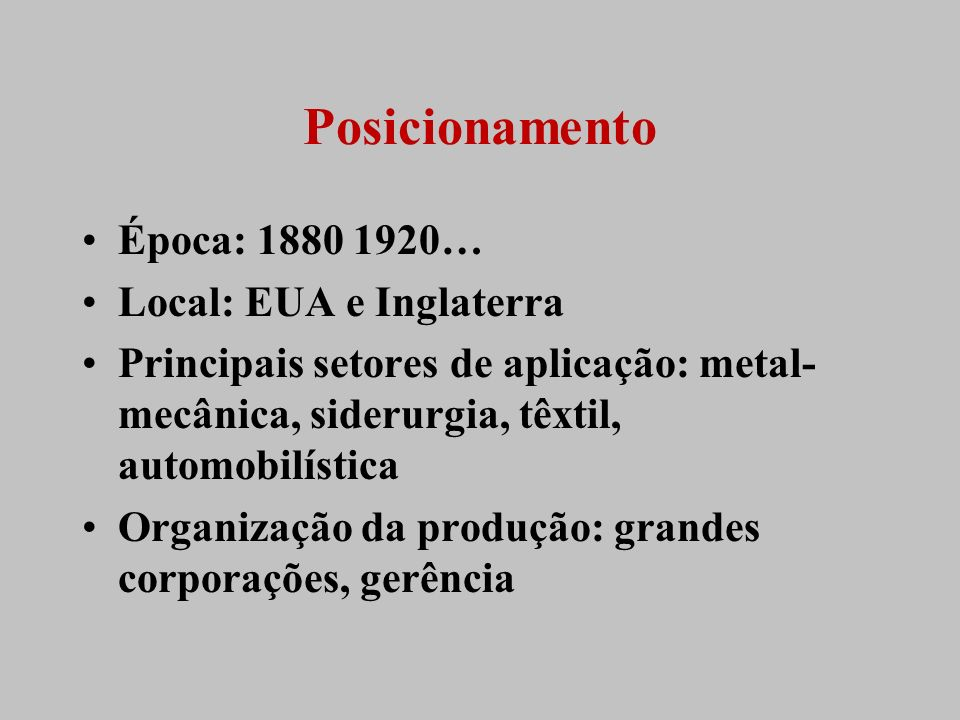 Posicionamento Época: 1880 1920… Local: EUA e Inglaterra