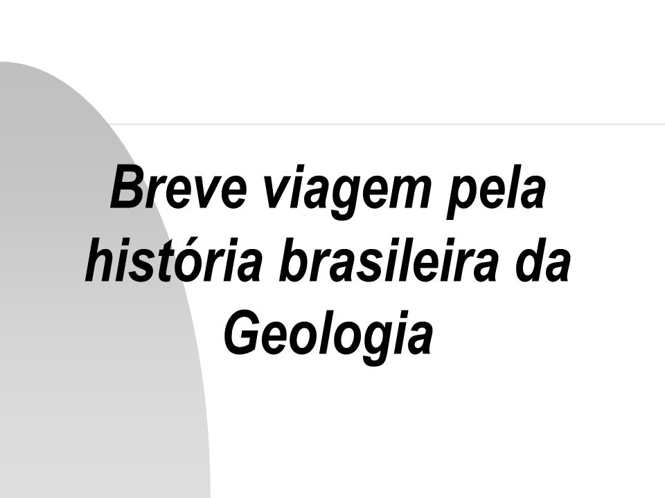 Breve viagem pela história brasileira da Geologia