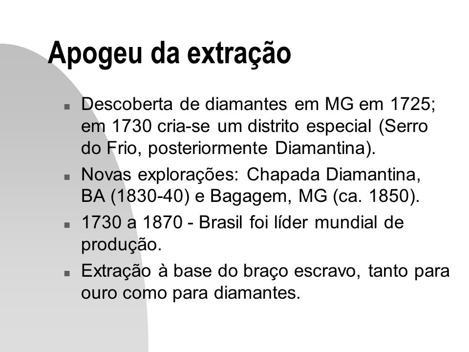 Apogeu da extração Descoberta de diamantes em MG em 1725; em 1730 cria-se um distrito especial (Serro do Frio, posteriormente Diamantina).