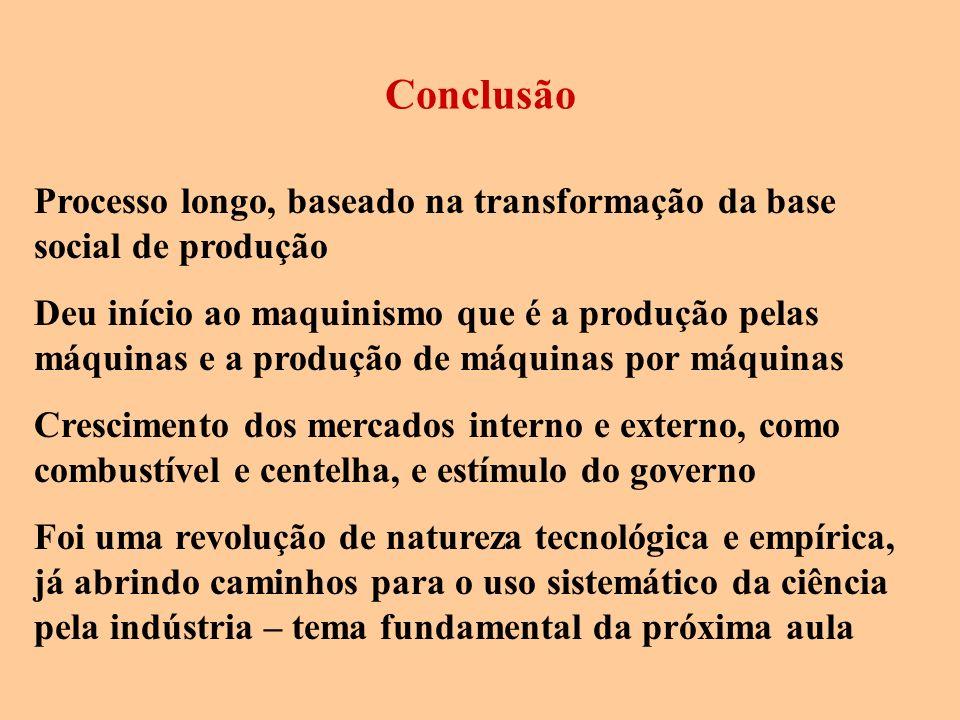 Conclusão Processo longo, baseado na transformação da base social de produção.