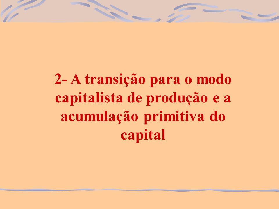 2- A transição para o modo capitalista de produção e a acumulação primitiva do capital