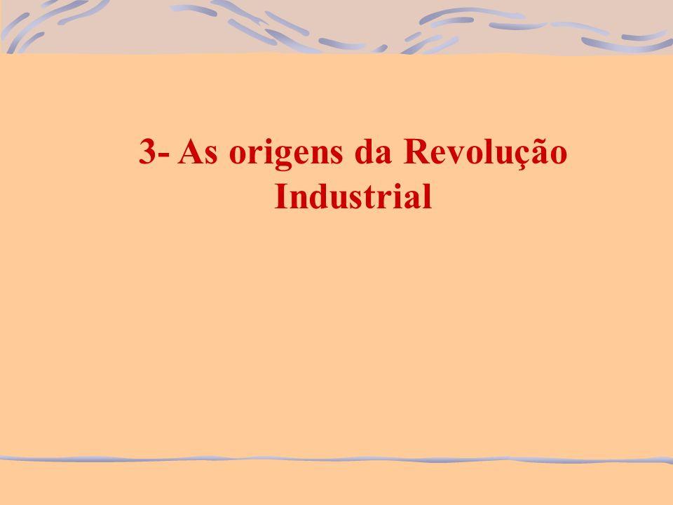3- As origens da Revolução Industrial
