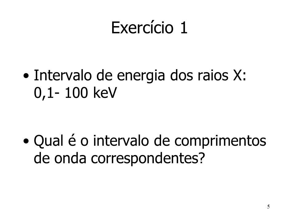 Exercício 1 Intervalo de energia dos raios X: 0,1- 100 keV