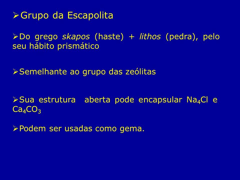 Grupo da Escapolita Do grego skapos (haste) + lithos (pedra), pelo seu hábito prismático. Semelhante ao grupo das zeólitas.