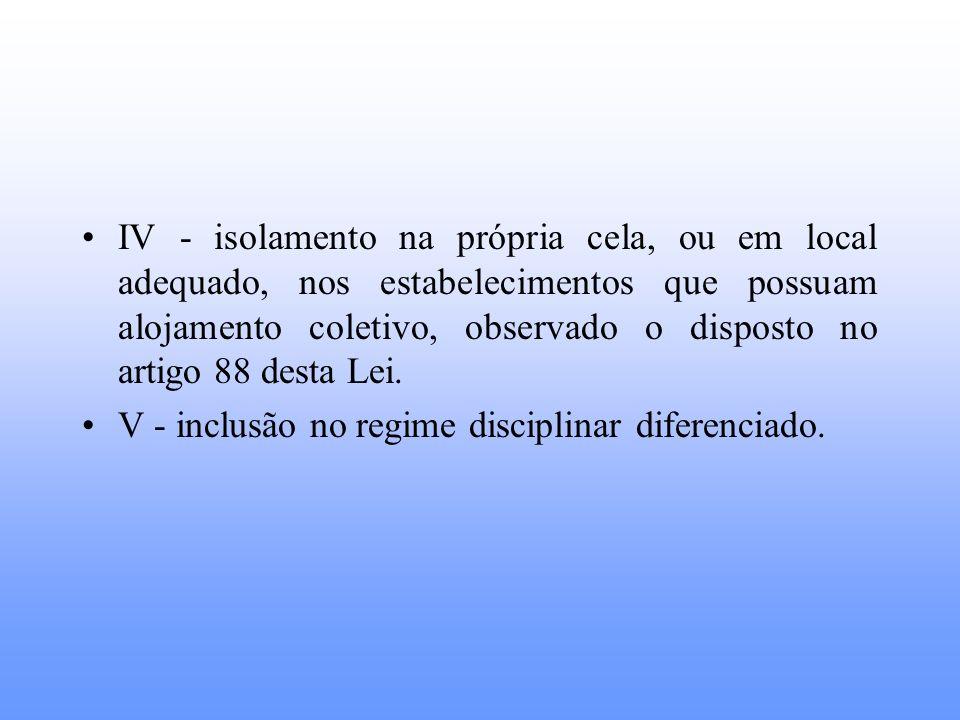IV - isolamento na própria cela, ou em local adequado, nos estabelecimentos que possuam alojamento coletivo, observado o disposto no artigo 88 desta Lei.