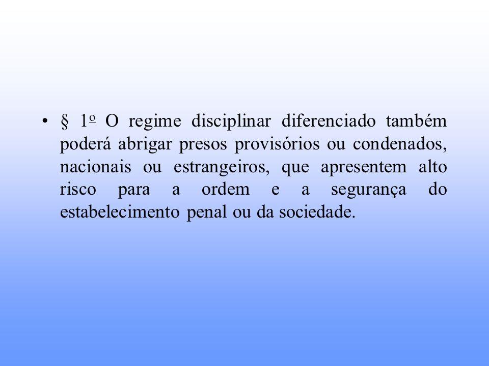 § 1o O regime disciplinar diferenciado também poderá abrigar presos provisórios ou condenados, nacionais ou estrangeiros, que apresentem alto risco para a ordem e a segurança do estabelecimento penal ou da sociedade.