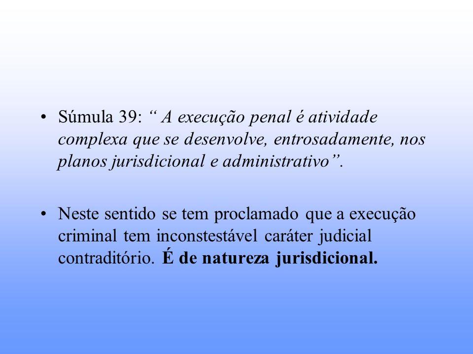 Súmula 39: A execução penal é atividade complexa que se desenvolve, entrosadamente, nos planos jurisdicional e administrativo .