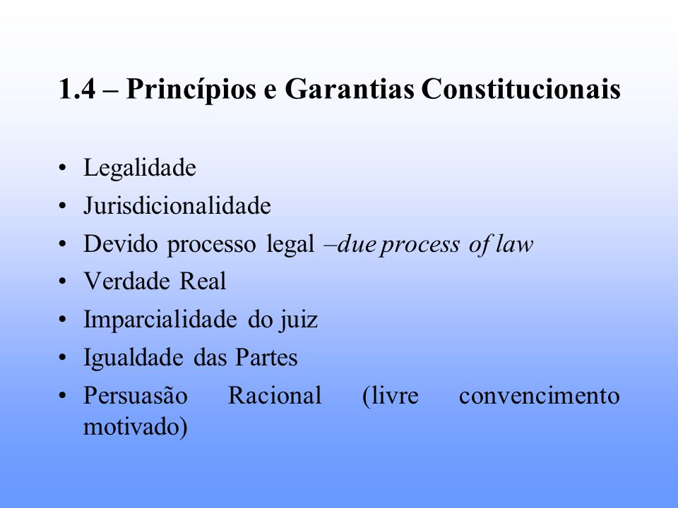 1.4 – Princípios e Garantias Constitucionais