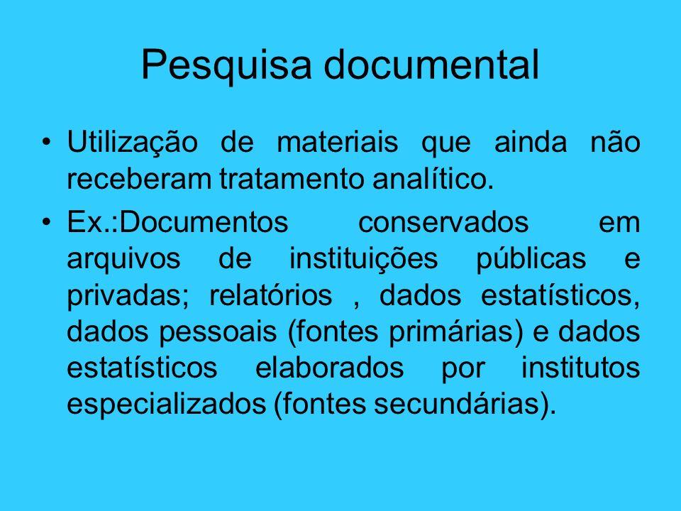 Pesquisa documental Utilização de materiais que ainda não receberam tratamento analítico.
