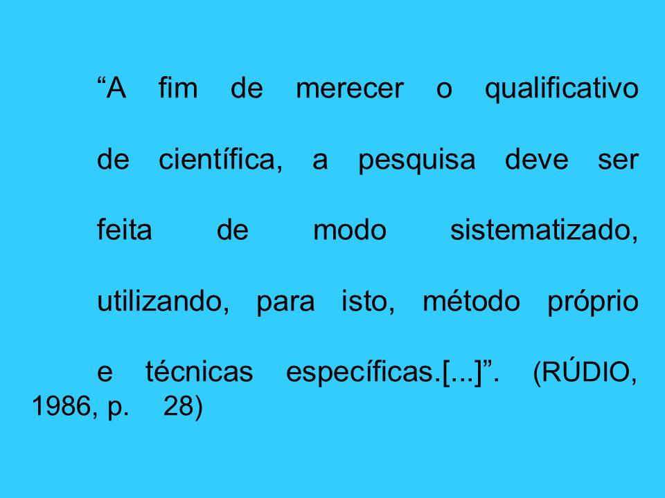 A fim de merecer o qualificativo. de científica, a pesquisa deve ser