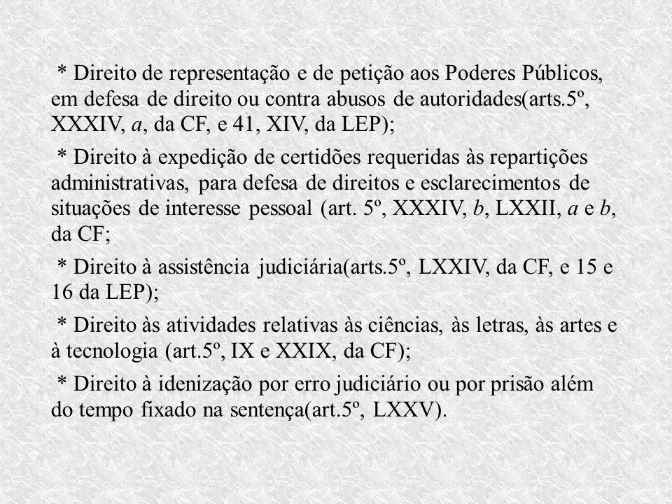 * Direito de representação e de petição aos Poderes Públicos, em defesa de direito ou contra abusos de autoridades(arts.5º, XXXIV, a, da CF, e 41, XIV, da LEP);