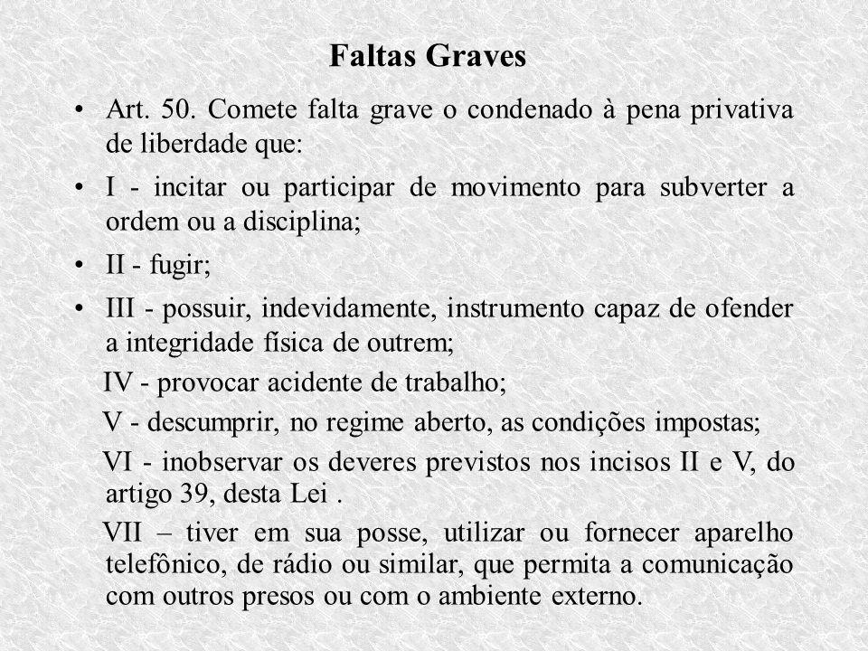 Faltas Graves Art. 50. Comete falta grave o condenado à pena privativa de liberdade que: