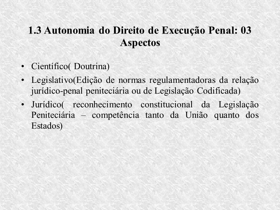 1.3 Autonomia do Direito de Execução Penal: 03 Aspectos