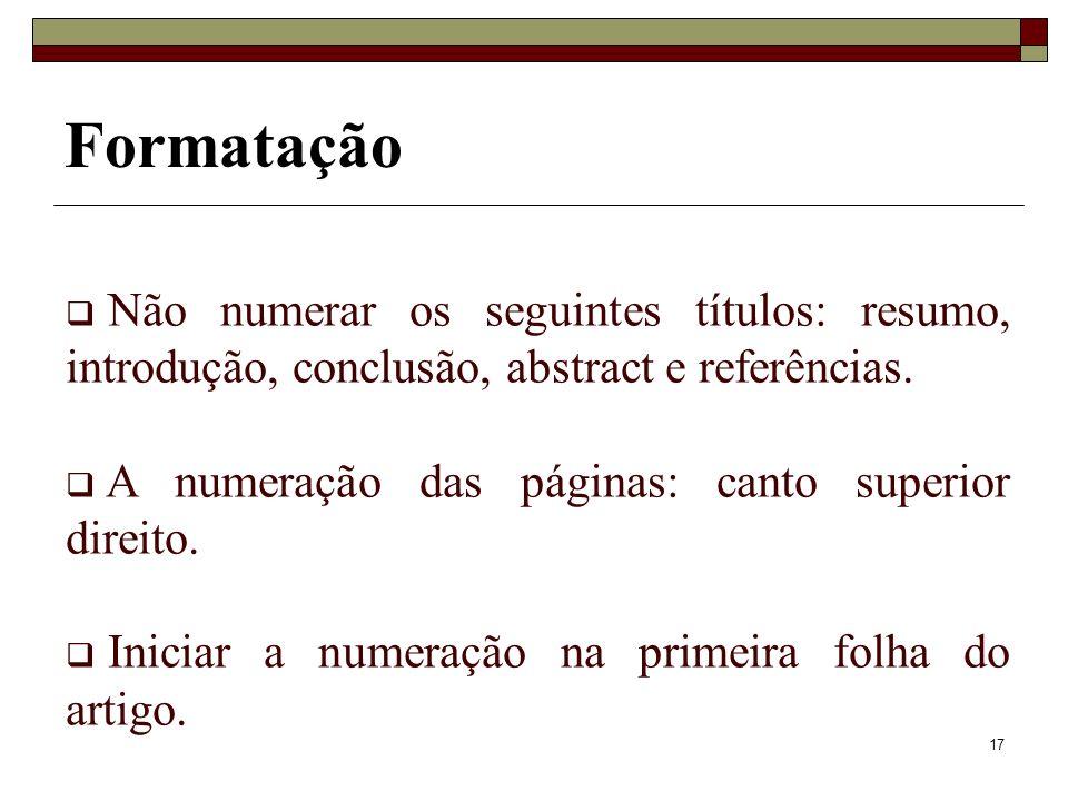 FormataçãoNão numerar os seguintes títulos: resumo, introdução, conclusão, abstract e referências.