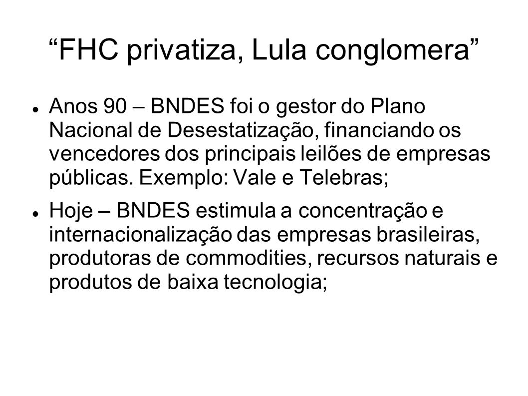 FHC privatiza, Lula conglomera